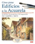 COMO PINTAR EDIFICIOS A LA ACUARELA - 9788496777132 - RAY CAMPBELL SMITH