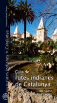 GUIES DE RUTES INDIANES DE CATALUNYA - 9788497918732 - TATE CABRE