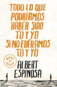 TODO LO QUE PODRIAMOS HABER SIDO TU Y YO SI NO FUERAMOS TU Y YO - 9788499087832 - ALBERT ESPINOSA