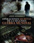 OPERACIONES SECRETAS DE LA SEGUNDA GUERRA MUNDIAL: CONSPIRACIONES , AGENTES SECRETOS, GOLPES Y SABOTAJES - 9788499672632 - JESUS HERNANDEZ