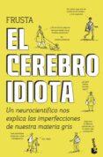 EL CEREBRO IDIOTA - 9788499987132 - DEAN BURNETT