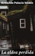Descarga gratuita de libros electrónicos en pdf LA ALDEA PERDIDA in Spanish