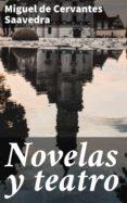 Online google book downloader descarga gratuita NOVELAS Y TEATRO de MIGUEL DE CERVANTES SAAVEDRA