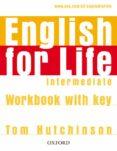 ENGLISH FOR LIFE INTERMEDIATE WORKBOOK WITH KEY - 9780194307642 - TOM HUTCHINSON