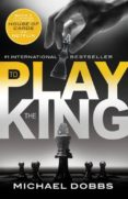 TO PLAY THE KING - 9781492606642 - MICHAEL DOBBS