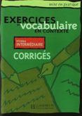 EXERCISES VOCABULAIRE EN CONTEXTE: NIVEAU INTERMEDIAIRE (CORRIGES ) - 9782011551542 - CLAVE MOYEN