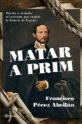 MATAR A PRIM - 9788408124542 - FRANCISCO PEREZ ABELLAN