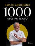 1000 RECETAS DE ORO: 50 AÑOS DE CARRERA - 9788408196242 - KARLOS ARGUIÑANO