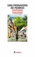 UNA PRIMAVERA DE PERROS - 9788416237142 - ANTONIO MANZINI