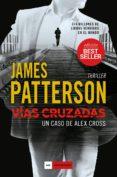 VIAS CRUZADAS (UN CASO DE ALEX CROSS) - 9788416634842 - JAMES PATTERSON