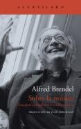 SOBRE LA MUSICA - 9788416748242 - ALFRED BRENDEL