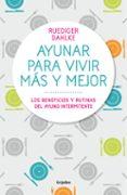 AYUNAR PARA VIVIR MAS Y MEJOR: LOS BENEFICIOS Y RUTINAS DEL AYUNO INTERMITENTE - 9788417338442 - RUDIGER DAHLKE