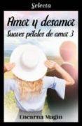 Amazon libros descarga pdf AMOR Y DESAMOR (SUAVES PÉTALOS DE AMOR 3) de Encarna Magín