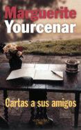 CARTAS A SUS AMIGOS - 9788420428642 - MARGUERITE YOURCENAR