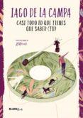 CASI TODO LO QUE TIENES QUE SABER (TU) (COLECCIÓN #BLACKBIRDS) - 9788420487342 - IAGO DE LA CAMPA
