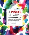 EL PINCEL CREATIVO. 44 EJERCICIOS PARA PASARLO BIEN EXPLORANDO TU IMAGINACION - 9788425229442 - ANA MONTIEL