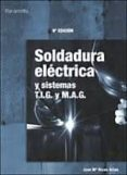 SOLDADURA ELÉCTRICA Y SISTEMAS T.I.G. Y M.A.G - 9788428380942 - VV.AA.