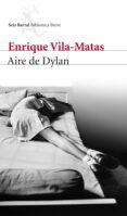AIRE DE DYLAN - 9788432209642 - ENRIQUE VILA-MATAS