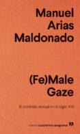 (FE)MALE GAZE: EL CONTRATO SEXUAL EN EL SIGLO XXI - 9788433916242 - MANUEL ARIAS MALDONADO