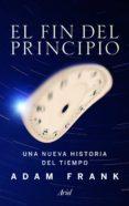 EL FIN DEL PRINCIPIO - 9788434400542 - FRANK ADAM