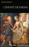 L INFANT DE PARMA - 9788437076942 - ELISABETH BADINTER