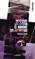 JESUS, EL HOMBRE SIN EVANGELIOS - 9788441415942 - ANDRES SOREL