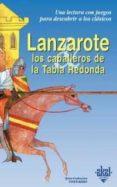 LANZAROTE Y LOS CABALLEROS DE LA TABLA REDONDA - 9788446013242 - ANNE-CATHERINE VIVET-REMY