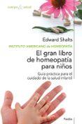 EL GRAN LIBRO DE HOMEOPATIA PARA NIÑOS: GUIA PRACTIA PARA EL CUID ADO DE LA SALUD INFANTIL - 9788449321542 - EDWARD SHALTS