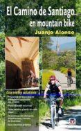 GUIA DEL CAMINO DE SANTIAGO EN MOUNTAIN BIKE 2010 - 9788479027742 - JUANJO ALONSO