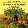 EL CULTIVO DE FRUTALES Y HIERBAS (MANUAL PRACTICO DE LA VIDA AUTO SUFICIENTE) (6ª ED.) - 9788480761642 - JOHN SEYMOUR