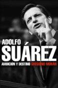 ADOLFO SUAREZ: AMBICION Y DESTINO - 9788483068342 - GREGORIO MORAN