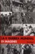 LA SEGUNDA GUERRA MUNDIAL EN FOTOGRAFIAS - 9788484034742 - DAVID BOYLE