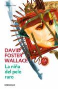 LA NIÑA DEL PELO RARO - 9788484506942 - DAVID FOSTER WALLACE