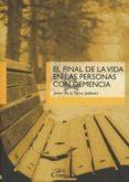 EL FINAL DE LA VIDA EN LAS PERSONAS CON DEMENCIA - 9788484686842 - JAVIER DE LA TORRE