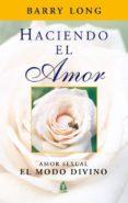HACIENDO EL AMOR: AMOR SEXUAL. EL MODO DIVINO - 9788486797942 - BARRY LONG