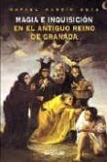 MAGIA E INQUISICION EN EL ANTIGUO REINO DE GRANADA - 9788489672642 - RAFAEL MARTIN SOTO