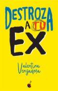 DESTROZA A TU EX - 9788490608142 - VALENTINA VENGADORA