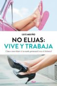 NO ELIJAS: VIVE Y TRABAJA (ED. ACTUALIZADA): COMO CONCILIAR EL MUNDO PERSONAL CON EL LABORAL - 9788490627242 - LUIS MUIÑO