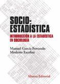 socioestadistica: introduccion a la estadistica en sociologia (2ª ed.)-manuel garcia ferrando-modesto escobar-9788491046042