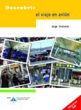 DESCUBRIR EL VIAJE EN AVION (INCLUYE CD) - 9788492499342 - JORGE ONTIVEROS
