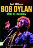 BOB DYLAN AÑOS DE MADUREZ 1974-1986 - 9788496222342 - PAUL WILLIAMS