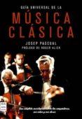 GUIA UNIVERSAL DE LA MUSICA CLASICA - 9788496924642 - JOSEP PASCUAL