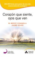 CORAZÓN QUE SIENTE, OJOS QUE VEN - 9788497357142 - Mª MERCE CONANGLA