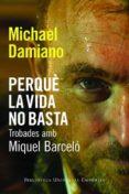 PERQUE LA VIDA NO BASTA - 9788497877442 - MICHAEL DAMIANO