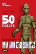 COMO DIBUJAR Y PINTAR 50 ROBOTS - 9788498149142 - KEITH THOMPSON