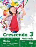 PROYECTO CRESCENDO MÚSICA 3ºEDUCACION  PRIMARIA  ANDALUCIA - 9788498457742 - VV.AA.