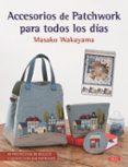 ACCESORIOS DE PATCHWORK PARA TODOS LOS DÍAS - 9788498745542 - MASAKO WAKAYAMA