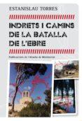 INDRETS I CAMINS DE LA BATALLA DE L EBRE - 9788498836042 - ESTANISLAU TORRES MESTRES