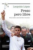 preso pero libre: notas desde la carcel del lider venezolano-leopoldo lopez-9788499424842
