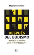 despues del budismo: repensar el dharma para un mundo secular-stephen batchelor-9788499885742